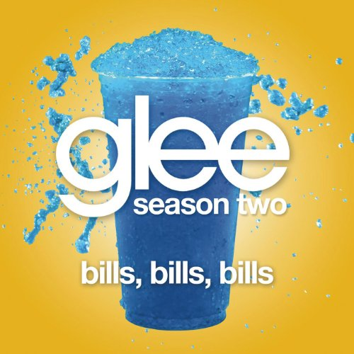 Bills, Bills, Bills (Glee Cast...