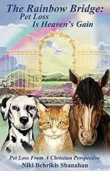 The Rainbow Bridge: Pet Loss Is Heaven's Gain by Niki Behrikis Shanahan (2007-05-21)