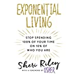 Exponential Living: Stop Spending 100% of Your Time on 10% of Who You Are | Sheri Riley,Usher - foreword