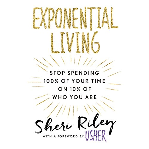Exponential Living: Stop Spending 100% of Your Time on 10% of Who You Are by Penguin Audio