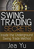 Swing Trading Secrets: Inside the Underground Swing Trade Method