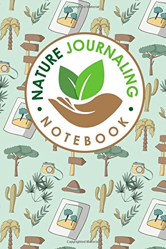 Nature Journaling Notebook: Nature Journal Book, Nature Walk Book, Nature Journaling And Drawing, Outdoor Journal For Men, Draw and Write Journal With ... (Nature Journaling Notebooks) (Volume 46) PDF