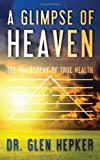 A Glimpse of Heaven, Glen Hepker, 1463687125