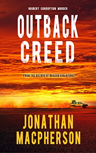 Outback Creed: Bribery Corruption Murder from the author of Brazen Violations