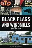 Black Flags and Windmills, scott crow, 1604860774