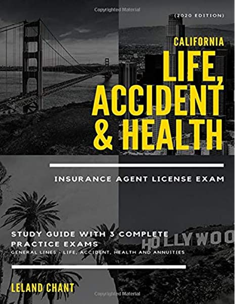 2020 Edition California Life Accident Health Insurance Agent License Exam Study Guide With 3 Complete Practice Exams General Lines Life Accident Health And Annuities Chant Leland 9781654245733 Amazon Com Books