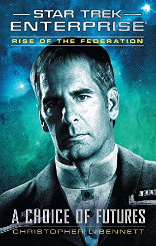 (Rise of the Federation: A Choice of Futures (Star Trek: Enterprise Book 15))