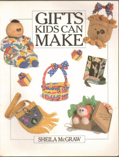 Gifts Kids Can Make - Terry Bunnies, Cotton Babies, Apple Cinnamon & Citrus Ornaments, Pocket Purse, Decorator Basket and More with Illustrations & Detailed Instructions (Handicrafts/Juvenile Literature) Paperback - 1994 Edition ()