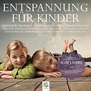 Entspannung für Kinder: Autogenes Training - Muskelentspannung - Imaginationen Hörbuch