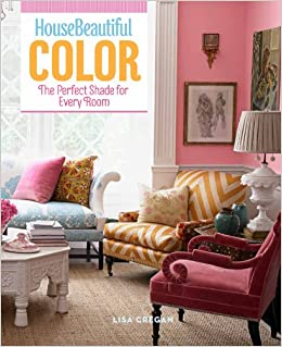House Beautiful Color: The Perfect Shade For Every Room: Lisa Cregan, House  Beautiful: 9781588169792: Amazon.com: Books