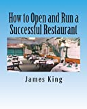 How to Open and Run a Successful Restaurant, James King, 149289365X