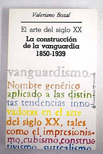 El arte del siglo XX. La construcción de la vanguardia 1850-1939