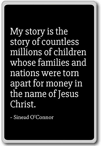 My story is the story of countless millions... - Sinead O'Connor - quotes fridge magnet, Black