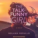 The Talk-Funny Girl: A Novel | Roland Merullo