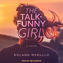 The Talk-Funny Girl: A Novel Audiobook by Roland Merullo Narrated by Em Eldridge