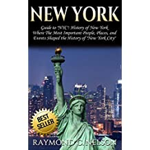 """New York: Guide to """"NYC"""": History of New York – Where the Most Important People, Places, and Events Shaped the History of """"New York City"""" (Tourist Guide, ... New York State, American Dream Book 1)"""