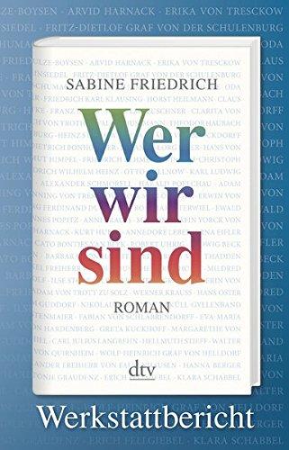Wer wir sind. Werkstattbericht: Der Roman über den deutschen Widerstand