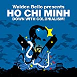 Down with Colonialism! (Revolutions Series): Walden Bello presents Ho Chi Minh | Ho Chi Minh,Walden Bello
