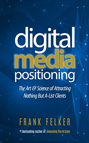 Digital Media Positioning: The Art & Science of Attracting Nothing But A-List Clients