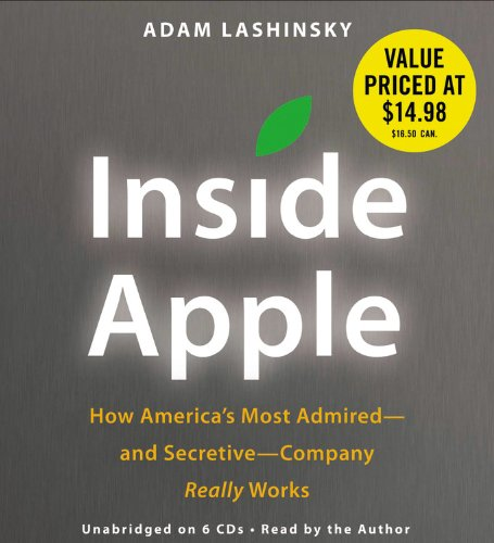 Inside Apple: How America's Most Admired--and Secretive--Company Really Works