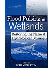 Flood Pulsing in Wetlands: Restoring the Natural Hydrological Balance