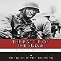 The Greatest Battles in History: The Battle of the Bulge Audiobook by  Charles River Editors Narrated by Timothy Roselle