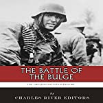 The Greatest Battles in History: The Battle of the Bulge | Charles River Editors