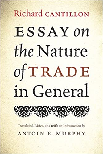 High School Argumentative Essay Examples Essay On The Nature Of Trade In General Essays Written By High School Students also Business Argumentative Essay Topics Essay On The Nature Of Trade In General Richard Cantillon Antoin E  Romeo And Juliet Essay Thesis