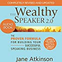 The Wealthy Speaker 2.0: Completely Updated Audiobook by Jane E. Atkinson Narrated by Jane E. Atkinson