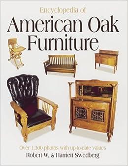 Encyclopedia Of American Oak Furniture: Robert W. Swedberg, Harriett  Swedberg: 9780873418775: Amazon.com: Books