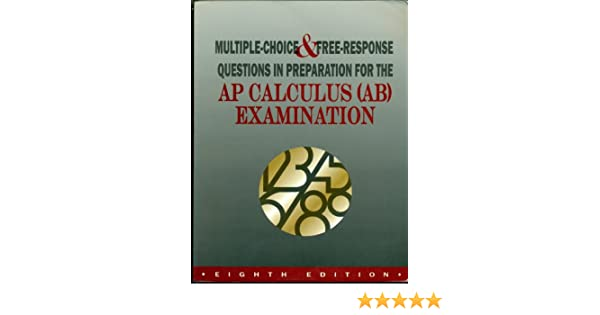 Multiple choice and free response questions in preparation for the multiple choice and free response questions in preparation for the ap calculus ab examination david lederman 9781878621528 amazon books sciox Gallery