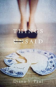 Things Unsaid: A Novel by [Paul, Diana Y.]