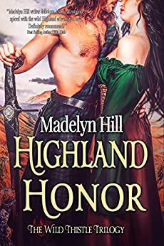 Highland Honor (The Wild Thistle Trilogy Book 3) by [Hill, Madelyn]