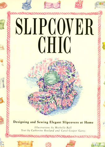 Slipcover Chic: Designing and Sewing Elegant Slipcovers at Home