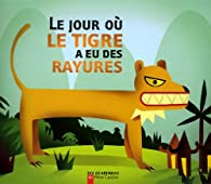 Le jour où le tigre a eu des rayures par Albena Ivanovitch-Lair