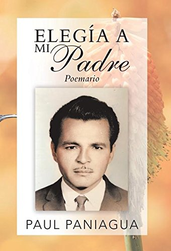 Elegia a mi padre: Poemario (Spanish Edition) [Paul Paniagua] (Tapa Dura)