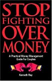 Stop Fighting over Money : A Practical Money Management Guide for Couples, Ray, Kenneth, 0976168707