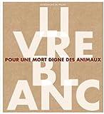 Livre blanc pour une mort digne des animaux