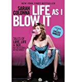 img - for Life as I Blow it: Tales of Love, Life, and Sex ...Not Necessarily in That Order (Paperback) - Common book / textbook / text book