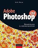 Photoshop CS3 - De la retouche au montage complexe - Livre+compléments en ligne