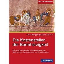 Die Kostenstellen der Barmherzigkeit: Caritative Dienstleistung im Spannungsfeld von Nachhaltigkeit, Professionalität und Finanzierbarkeit (German Edition)