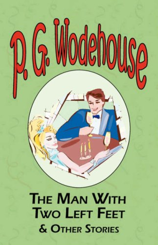 The Man with Two Left Feet & Other Stories - From the Manor Wodehouse Collection, a Selection from the Early Works of P. G. Wodehouse pdf epub