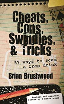 Cheats, Cons, Swindles, and Tricks: 57 Ways to Scam a Free Drink by [Brushwood, Brian]