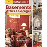 Ultimate Guide to Basements, Attics & Garages: Plan, Design, Remodel