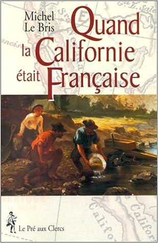 Téléchargement Quand la Californie était française epub pdf