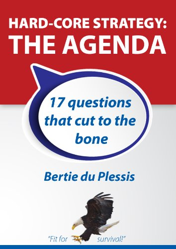 Hard-Core Strategy: The Agenda,17 questions that cut to the bone