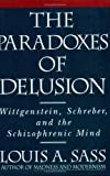 The Paradoxes of Delusion, Louis A. Sass, 0801498996
