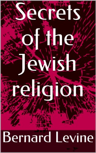The Secrets of the Jewish World (What Christians don't know about the Jewish religion, traditions and way of life Book 1)