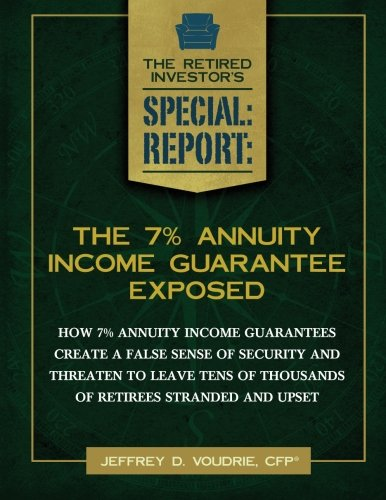 Read Online The 7% Annuity Income Guarantee Exposed: How They Create a False Sense Of Security And Threaten To Leave Tens Of Thousands Of Retirees Stranded And ... Survival Guide Special Report) (Volume 2) pdf epub