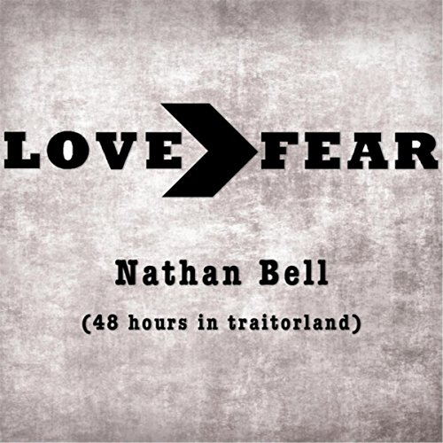 Love > Fear (48 Hours in Traitorland)